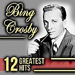 Bing Crosby Bing Crosby 12 Greatest Hits