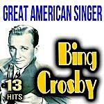 Bing Crosby Bing Crosby 13 Hits. Great American Singer