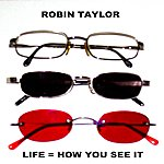 Robin Taylor Life = How You See It