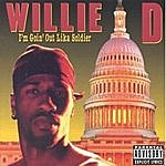 Willie D. I'm Goin' Out Lika Soldier