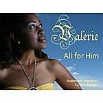 Valerie All For Him