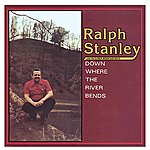 Ralph Stanley Down Where The River Bends