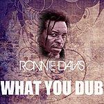 Ronnie Davis What You Dub