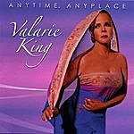 Valarie King Anytime, Anyplace