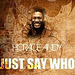 Horace Andy Just Say Who