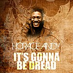 Horace Andy It's Gonna Be Dread