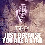Trinity Just Because You Are A Star
