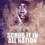 Trinity Scrub It In All Nation