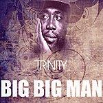 Trinity Big Big Man