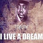 Trinity I Live A Dream