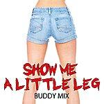 Buddy Mix Show Me A Little Leg