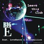 Big-E Leave This Club (Feat. Loverance & Traxamillion)