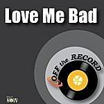 Off The Record Love Me Bad - Single