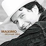 Maximo Dejame Ser