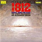 Sir Alexander Gibson Tchaikovsky: 1812 - Hamlet - Romeo & Juliet