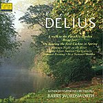 Barry Wordsworth Delius: A Walk To The Paradise Garden