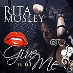 Rita Mosley Give It To Me (Feat. Mondo)
