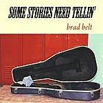 Brad Belt Some Stories Need Tellin'