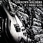 Unknown Soldiers If I Were God