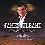 James Kilbane Gravel & Grace. (Songs Of Faith, Life & Hope)