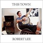 Robert Lee This Town - Single