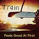 Train Feels Good At First