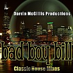 Bad Boy Bill Bad Boy Bill Classic House Mixes
