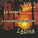 Varios Lo Mejor: La Explosión De La Música Latina Vol. 2