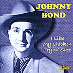 Johnny Bond I Like My Chicken Fryin' Size