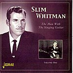 Slim Whitman The Man With The Singing Guitar, Vol. 1