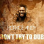 Horace Andy Don't Try To Dub