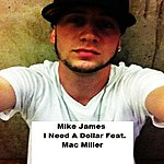 Mike James I Need A Dollar (Feat. Mac Miller) - Single