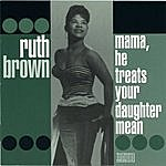 Ruth Brown Mama, He Treats Your Daughter Mean