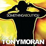 Tony Moran Something About You