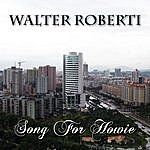 Walter Roberti Song For Howie