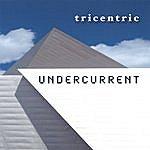 Undercurrent Tricentric