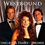Westbound Uncle B & Family - Higher