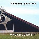 Undercurrent Looking Forward