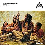 3Deep Twisted Native Ep
