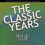 Magic Sam The Classic Years