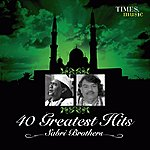The Sabri Brothers 40 Greatest Hits Sabri Brothers