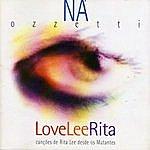 Ná Ozzetti Love Lee Rita