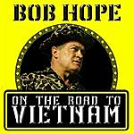 Bob Hope On The Road To Vietnam - Recorded During Actual Performances At U.S. Military Bases