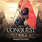 Benjamin Wallfisch Conquest 1453 (Fetih 1453) [Original Motion Picture Soundtrack]