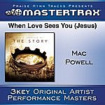 Mac Powell When Love Sees You (Jesus) [Performance Tracks]