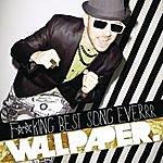 Wallpaper. Fucking Best Song Everrr