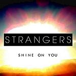 The Strangers Shine On You