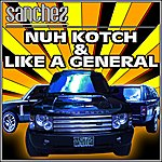Sanchez Nuh Kotch & Like A General - Single