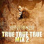Ken Parker True True True Mix 2
