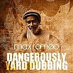 Max Romeo Dangerously Yard Dubbing